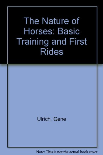 The Nature of Horses : Basic Training and First Rides ***SIGNED BY AUTHOR***