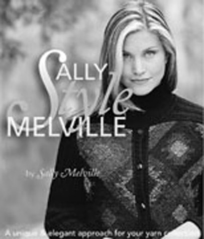 Sally Melville Styles: A Unique and Elegant Approach for Your Yarn Collection: Melville, Sally; ...