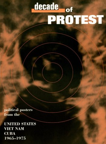 9780964642645: Decade of Protest: Political Posters from the United States, Vietnam, and Cuba, 1965-1975