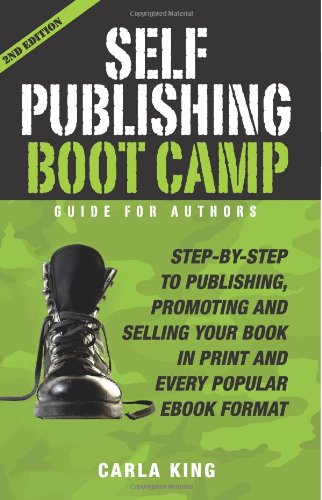 Self-Publishing Boot Camp Guide for Authors: Step-by-Step to Self-Publishing Success: King, Carla