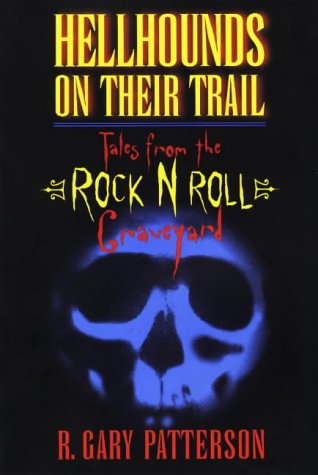 Hellhounds on Their Trail: Tales from the Rock N Roll Graveyard