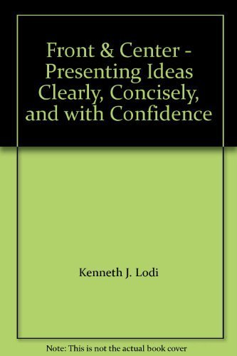 9780964652316: Front & Center - Presenting Ideas Clearly, Concisely, and with Confidence