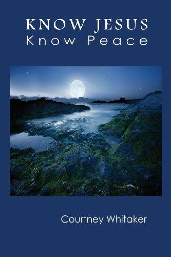 Know Jesus Know Peace: Whitaker, Courtney