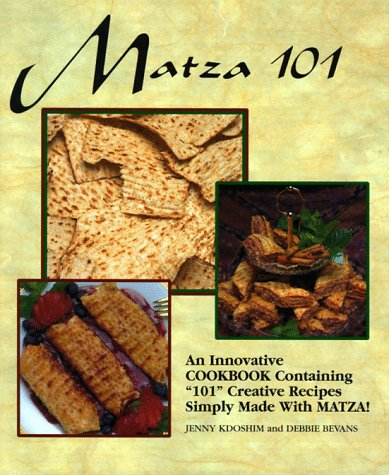 Matza 101: An Innovative Cookbook Containing 101 Creative Recipes Simply Made with Matza!: Kdoshim,...