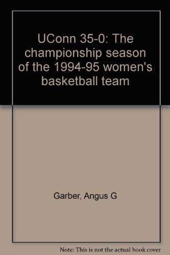 UConn 35-0: The championship season of the 1994-95 women's basketball team (9780964663800) by Angus G Garber