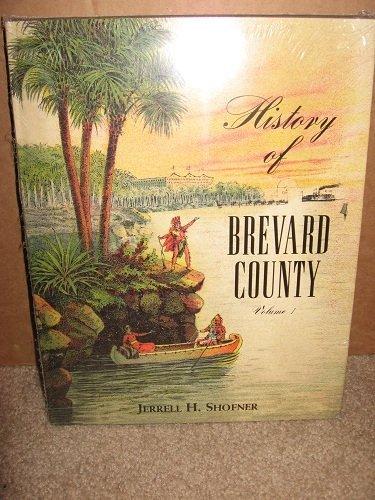 HISTORY OF BREVARD COUNTY. Vol. 1: Shofner, Jerrell H.