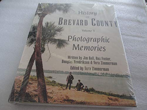 History of Brevard County, Vol. 3: Photographic Memories: Jim Ball, Roz Foster, Douglas Hendriksen,...