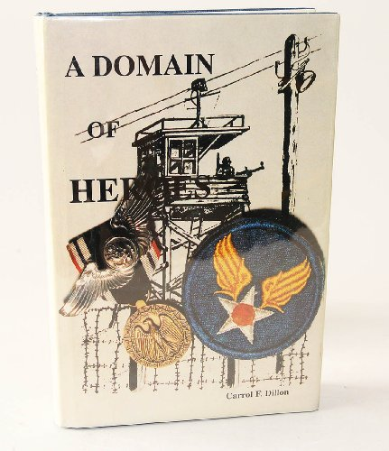 A Domain of Heroes, An Airman's Life Behind Barbed Wire in Germany in World War II (Signed By Aut...