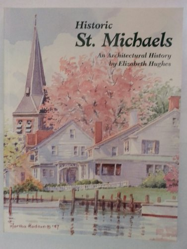 Historic St. Michaels: An Architectural History: Hughes, Elizabeth