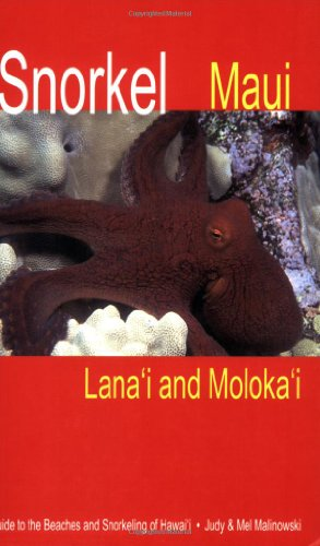 Snorkel Maui Lanai and Molokai Guide to the Beaches and Snorkeling of Hawaii