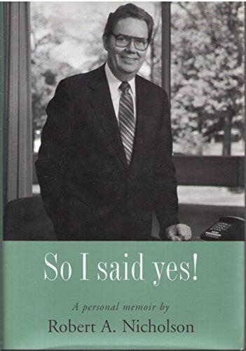 9780964668287: So I Said Yes!: A Personal Memoir By Robert A. Nicholson