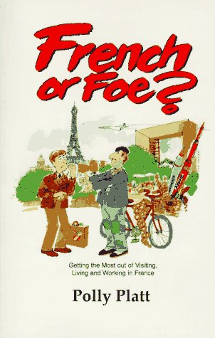 9780964668409: French or Foe: Getting the Most Out of Living and Working in France