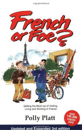 9780964668423: French or Foe?: Getting the Most Out of Visiting, Living and Working in France