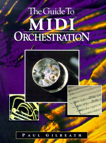 The Guide to MIDI Orchestration: Gilreath, Paul