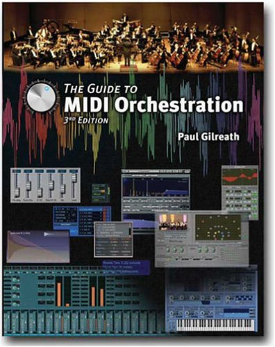 The Guide To MIDI Orchestration: Paul Gilreath, Jim Aikin, Omar Torres (Editor)