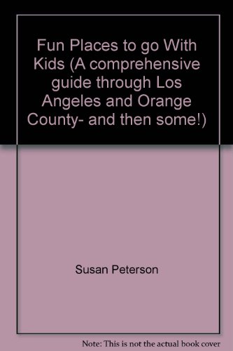 Fun Places to go With Kids (A comprehensive guide through Los Angeles and Orange County- and then ...
