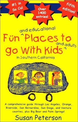 9780964673748: Fun and Educational Places to Go With Kids and Adults in Southern California