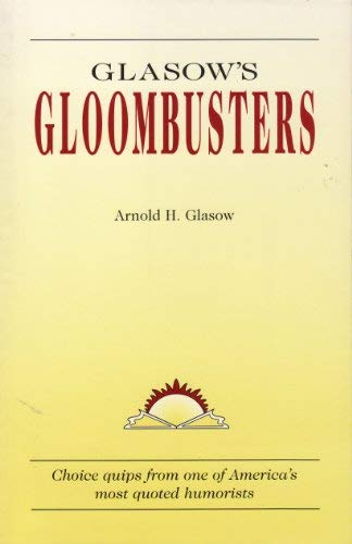 Glasow's gloombusters: Arnold H Glasow
