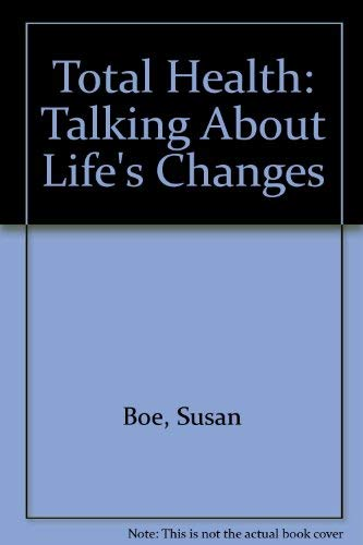 Total Health: Talking About Life's Changes (0964684381) by Susan Boe