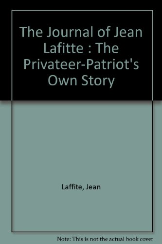 9780964684607: The Journal of Jean Lafitte : The Privateer-Patriot's Own Story
