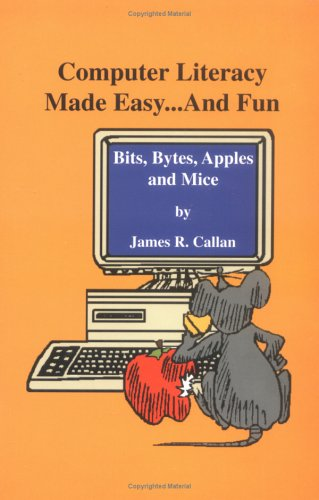 9780964685031: Computer Literacy Made Easy ... and Fun: Bits, Bytes, Apples and Mice