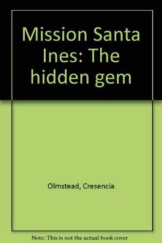 Mission Santa Ines: The hidden gem: Cresencia Olmstead