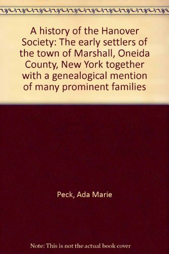 9780964690004: A history of the Hanover Society: The early settlers of the town of Marshall, Oneida County, New York together with a genealogical mention of many prominent families