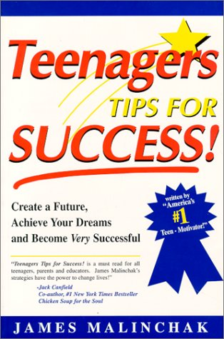 Teenagers Tips for Success : Create a: Malinchak, James