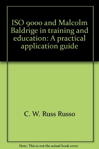 ISO 9000 and Malcolm Baldrige in training and education: A practical application guide: Russo, C.W....