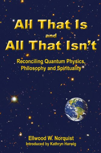 9780964699502: All That Is and All That Isn't-- Reconciling quantum physics, philosophy and spirituality