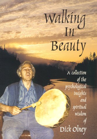 9780964699908: Walking in Beauty: A Collection of Psychological Insights and Spiritual Wisdom of Dick Olney