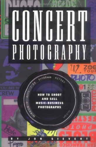 9780964700918: Concert Photograpy: How to Shoot and Sell Music Business Photographs