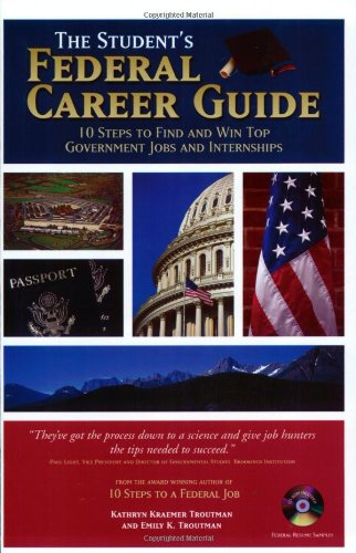The Student's Federal Career Guide: 10 Steps to Find and Win Top Government Jobs and ...