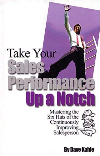 9780964704213: Take Your Sales Performance Up a Notch: Mastering the Six Hats of the Continuously Improving Salesperson