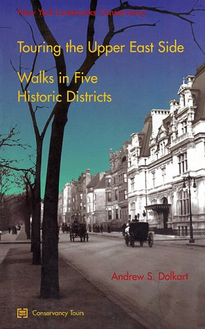 Touring the Upper East Side: Walks in Five Historic Districs (0964706105) by Dolkart, Andrew S.