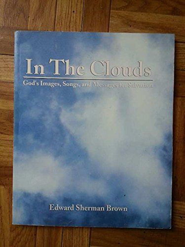 In The Clouds (God's Images, Songs, and Messages for Salvation): Brown, Edward S.