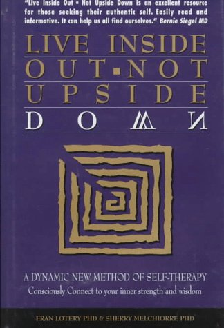 9780964710351: Live Inside Out-Not Upside Down: A Dynamic New Method of Self-Therapy : Consciously Connect to Your Inner Strength and Wisdom