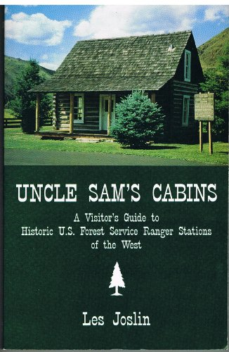 9780964716711: Uncle Sam's Cabins: A Visitor's Guide to Historic U.S. Forest Service Ranger Stations of the West