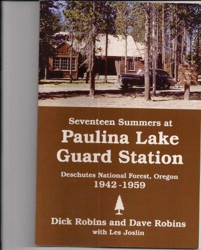Seventeen Summers at Paulina Lake Guard Station: Robins, Dick; Robins, Dave; Joslin, Les