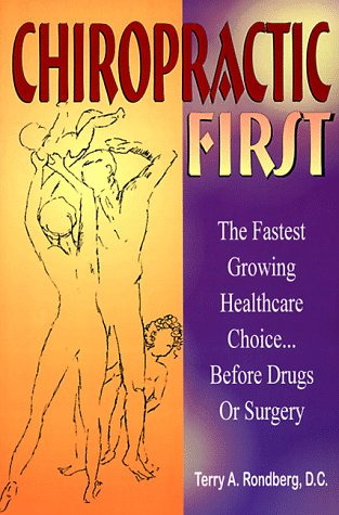 Chiropractic First: The Fastest Growing Healthcare Choice.Before Drugs or Surgery: Rondberg, Terry ...