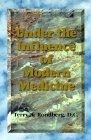 9780964716834: Under the Influence of Modern Medicine