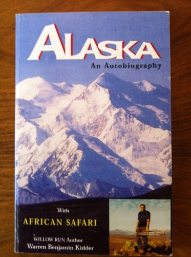 Alaska: An Autobiography with African Safari: Warren Benjamin Kidder