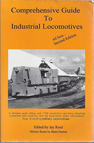 Comprehensive Guide to Industrial Locomotives: Reed,Jay