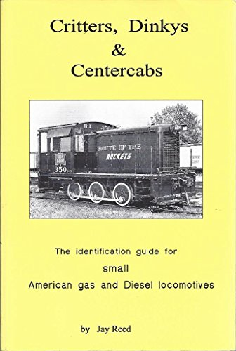 9780964722125: Critters, Dinkys & Centercabs: The Identification Guide for Small American Gas and Diesel Locomotives