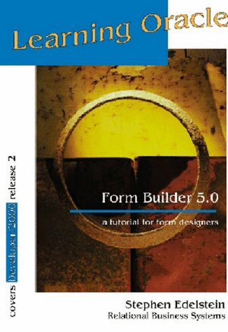 Learning Oracle Form Builder 5.0: A tutorial: Edelstein, Stephen