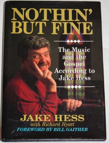 Nothin' but Fine : The Music and the Gospel According to Jake Hess: Jake Hess, Richard Hyatt