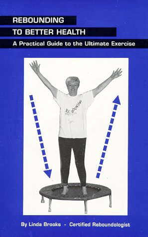 9780964726505: Rebounding to Better Health: A Practical Guide to the Ultimate Exercise