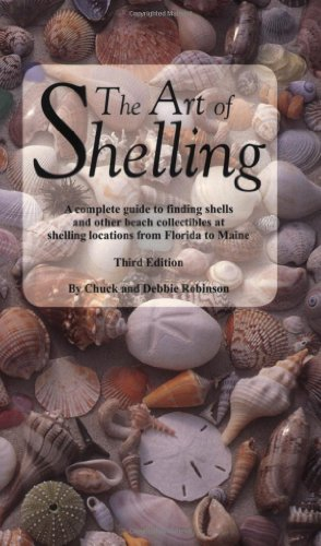 9780964726758: The Art of Shelling: A complete guide to finding shells and other beach collectibles at shelling locations from Florida to Maine
