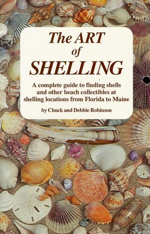 9780964726765: The Art of Shelling: A Complete Guide to Finding Shells and Other Beach Collectibles at Shelling Locations from Maine to Florida