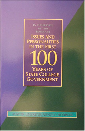 In the Service of This Borough: Issues and Personalities in the First 100 Years of State College ...